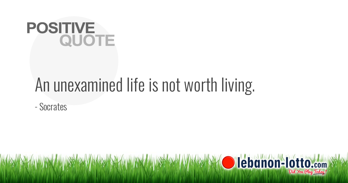 Positive Quotes An Unexamined Life Is Not Worth Living