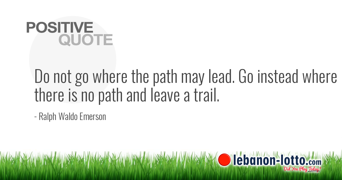 Positive Quotes Do Not Go Where The Path May Lead Go Instead Where