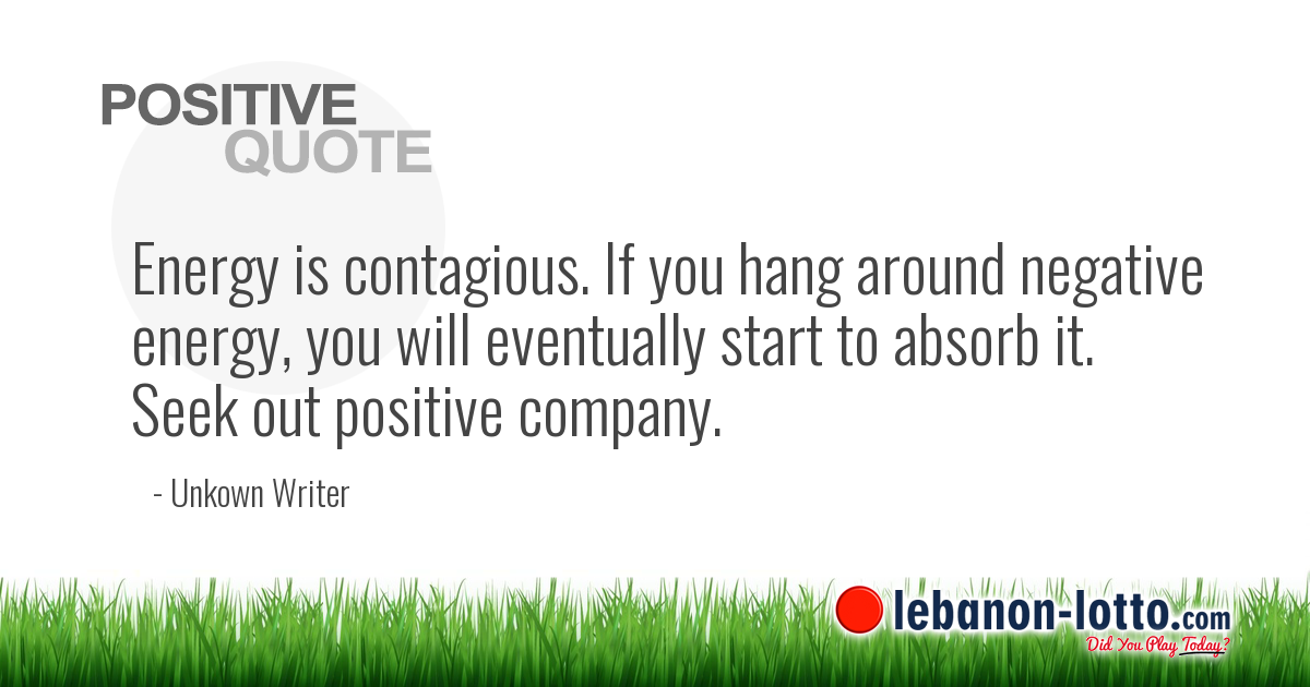 Positive Quotes Energy Is Contagious If You Hang Around Negative
