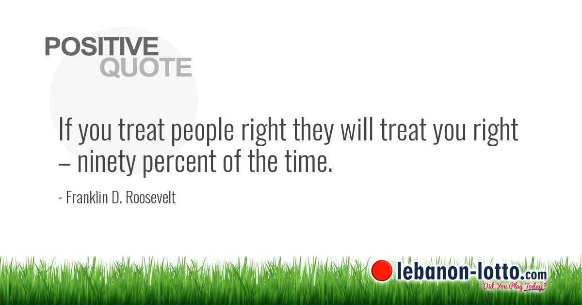 Positive Quotes If You Treat People Right They Will Treat You Right