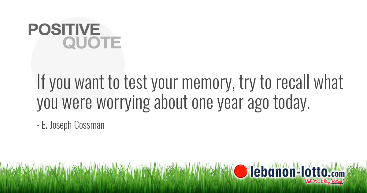 Positive Quotes If You Want To Test Your Memory Try To Recall What