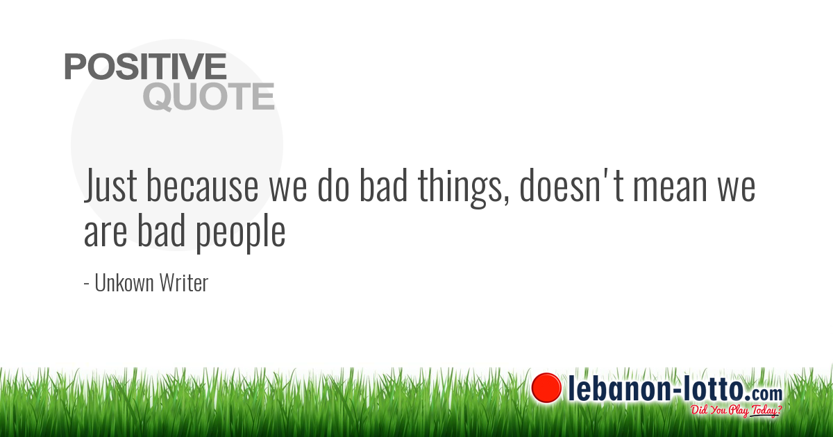 Positive Quotes Just Because We Do Bad Things Doesnt Mean We