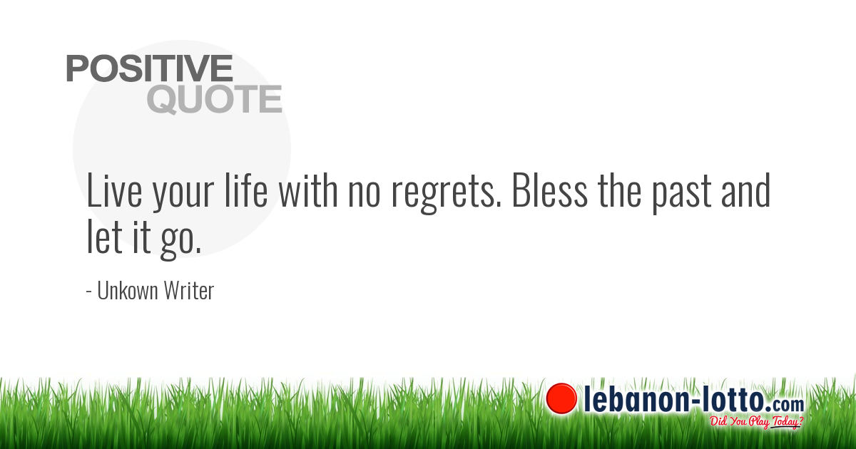 Positive Quotes Live Your Life With No Regrets Bless The Past And