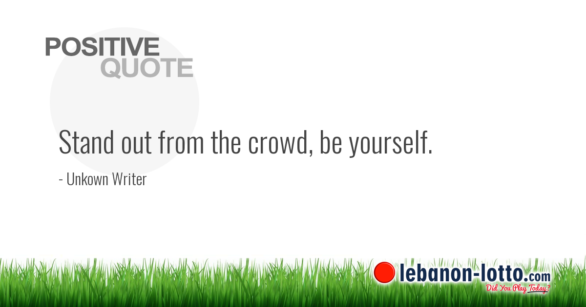 Positive Quotes Stand Out From The Crowd Be Yourself