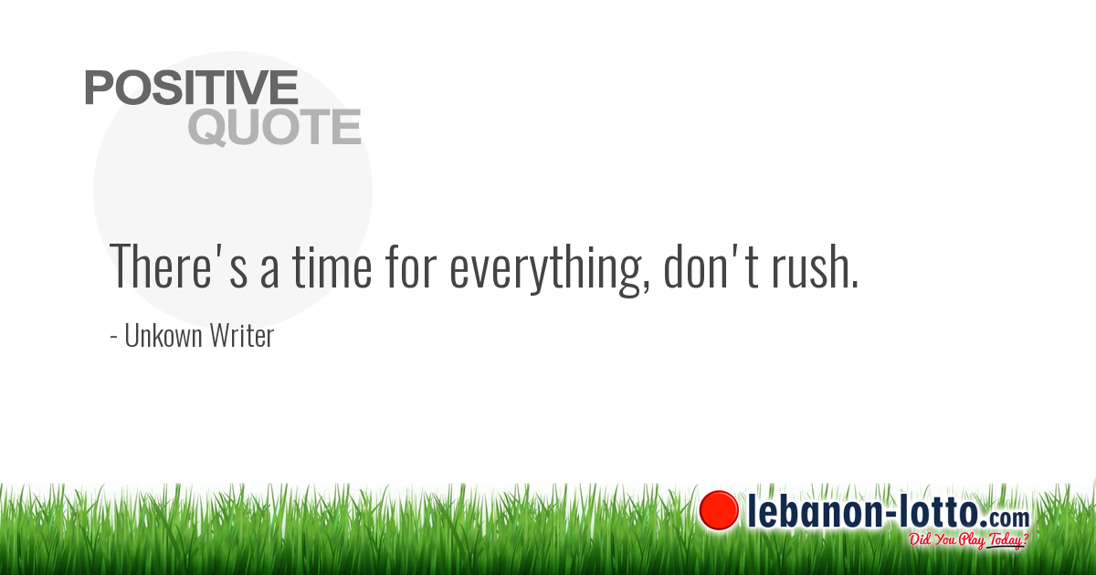 Positive Quotes Theres A Time For Everything Dont Rush