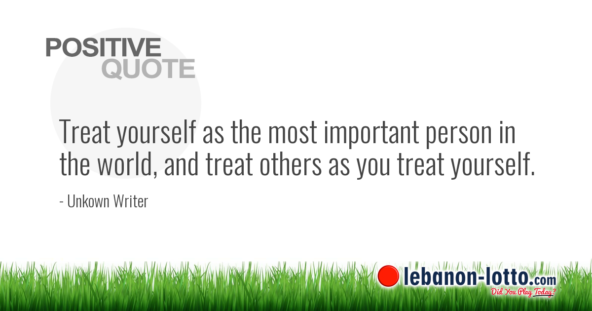 Positive Quotes Treat Yourself As The Most Important Person In