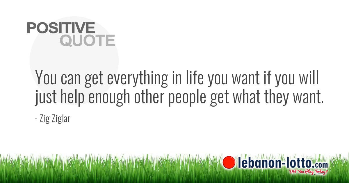 Positive Quotes You Can Get Everything In Life You Want If You Will
