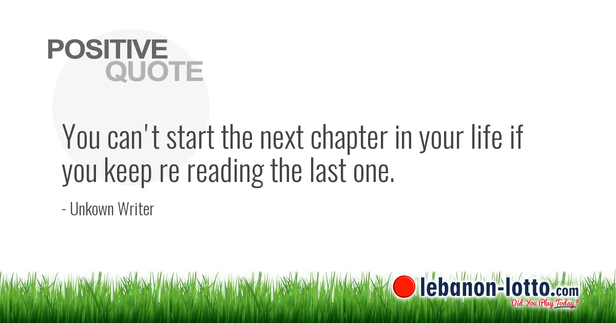 Positive Quotes You Cant Start The Next Chapter In Your Life If